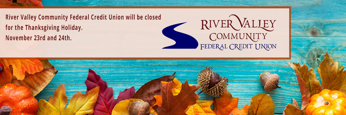 RVCFCU will be closed for the Thanksgiving Holiday. November 23rd and 24th.