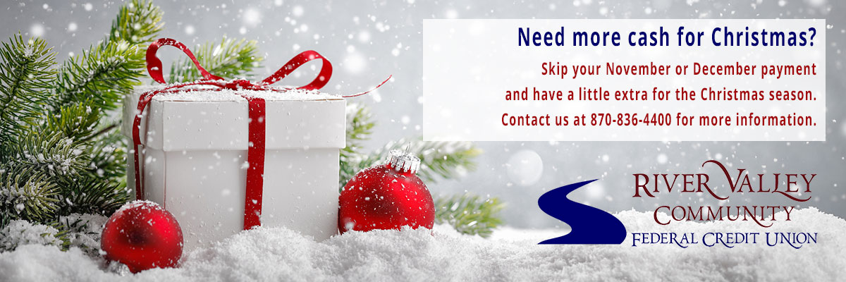Need more cash for Christmas? Skip your November or December payment. Contact us at 870-836-4400.